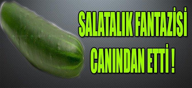 SALATALIK FANTAZİSİ CANINDAN ETTİ !