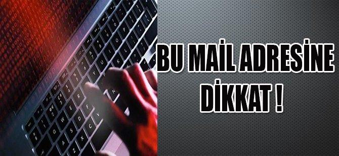 BU MAİL ADRESİNE DİKKAT !