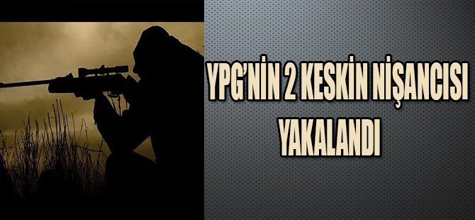 YPG'NİN 2 KESKİN NİŞANCISI YAKALANDI