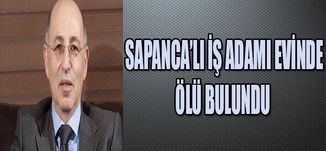 SAPANCA'LI İŞ ADAMI EVİNDE ÖLÜ BULUNDU
