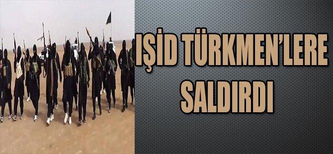 IŞİD TÜRKMEN'LERE SALDIRDI