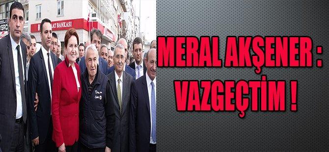 "MERAL AKŞENER ""VAZGEÇTİM"" !"