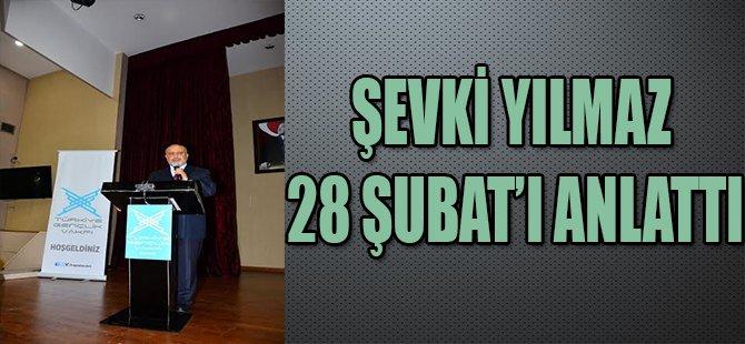 ŞEVKİ YILMAZ 28 ŞUBAT'I ANLATTI