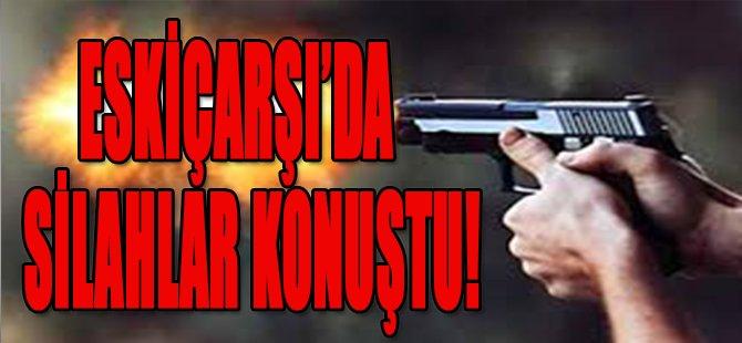 Eskiçarşı'da Silahlar Konuştu!