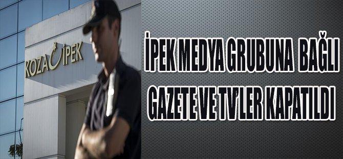 İpek Medya Grubuna Bağlı Gazete ve TV'ler Kapatıldı
