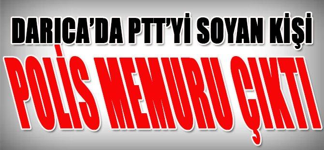 Darıca'da PTT'yi Soyan Kişi Polis Memuru Çıktı!