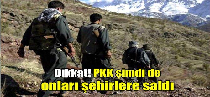 Dikkat! PKK şimdi de onları şehirlere saldı