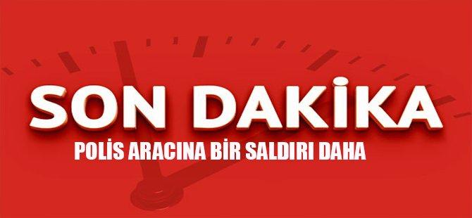 POLİS ARACINA BİR SALDIRI DAHA