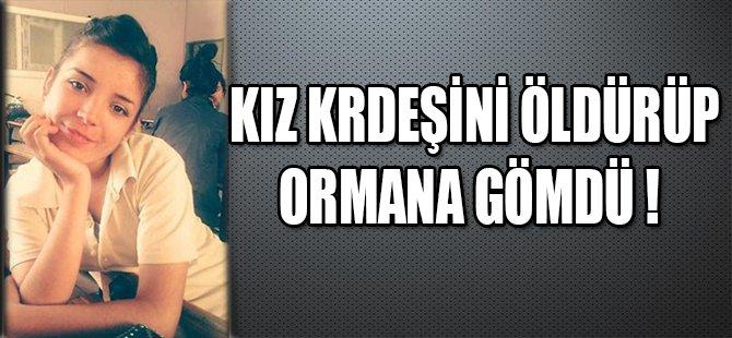 KIZ KARDEŞİNİ ÖLDÜRÜP ORMANA GÖMDÜ !