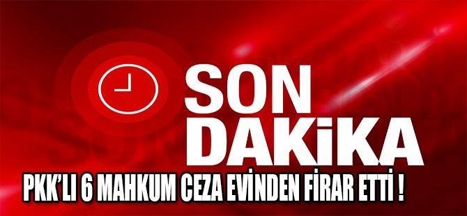 PKK'LI 6 MAHKUM FİRAR ETTİ !
