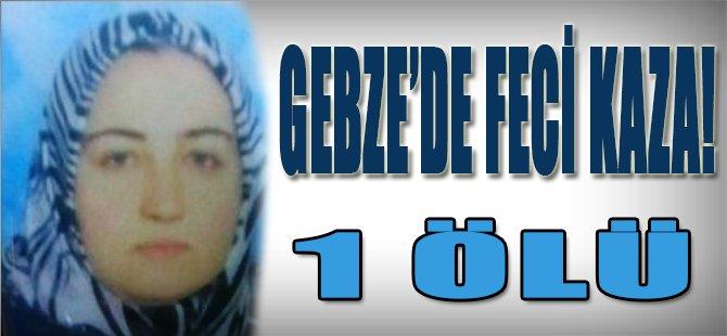 GEBZE'DE FECİ KAZA 1 ÖLÜ !