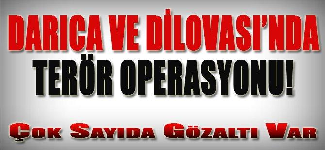 Darıca ve Dilovası'nda Terör Operasyonu!
