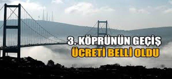 3. Köprü Geçiş Ücretleri Belli Oldu