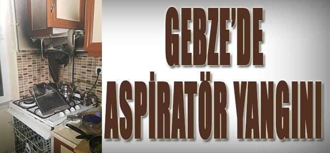 Gebze'de Aspiratör Yangını