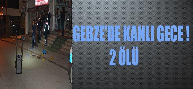 GEBZE'DE KANLI GECE! 2 ÖLÜ