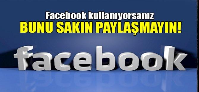 Facebook kullanıyorsanız bunu sakın paylaşmayın!