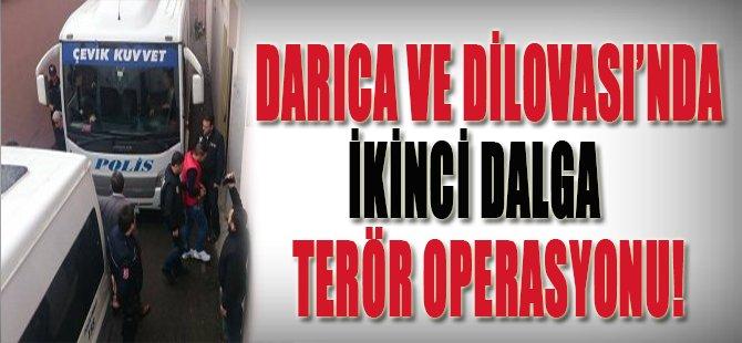 Darıca ve Dilovası'nda İkinci Dalga Terör Operasyonu!