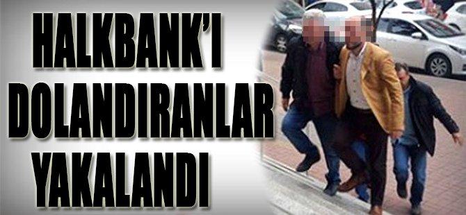 Halkbank'ı Dolandıranlar Yakalandı