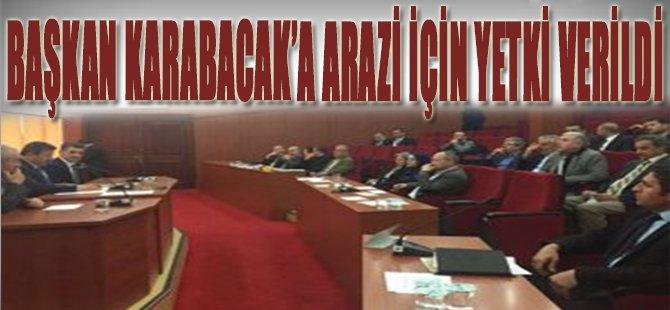 Başkan Karabacak' a Arazi İçin Yetki Verildi