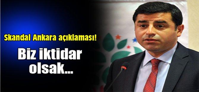 Skandal Ankara açıklaması! Biz iktidar olsak...