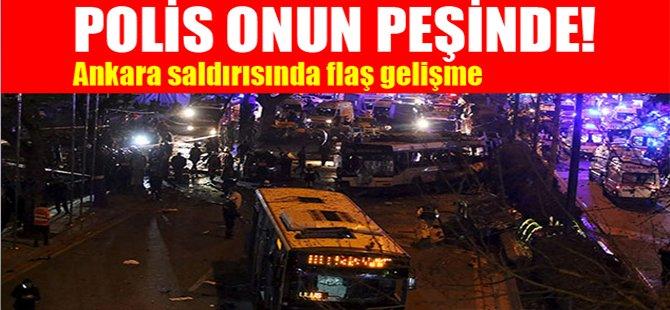 Polis onun peşinde! Ankara saldırısında flaş gelişme