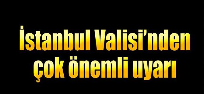 İstanbul Vali' sinden Çok Önemli Uyarı!