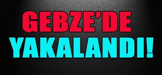 Gebze'de Yakalandı!