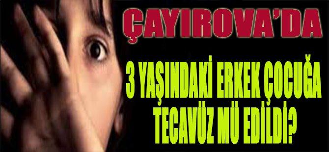 Çayırova'da 3 Yaşındaki Erkek Çocuğa Tecavüz mü Edildi?
