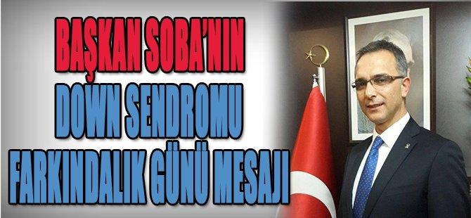 Başkan Soba'nın Down Sendromu Farkındalık Günü Mesajı