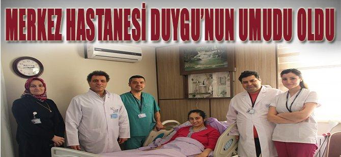 Merkez Hastanesi Duygu'nun Umudu Oldu