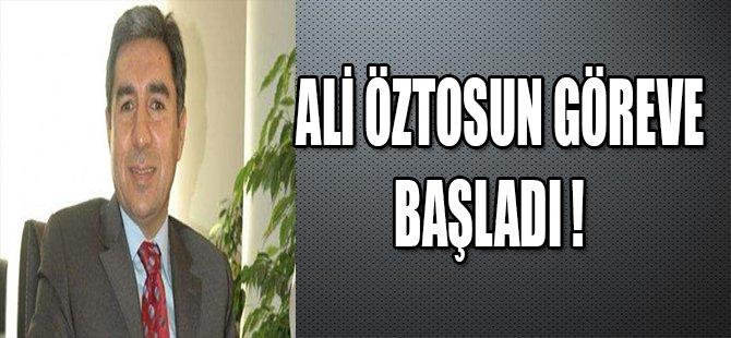 ALİ ÖZTOSUN GÖREVE BAŞLADI !