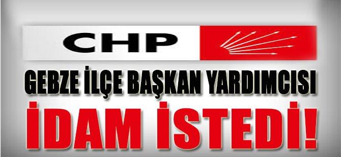 CHP Gebze İlçe Başkan Yardımcısı İdam İstedi!