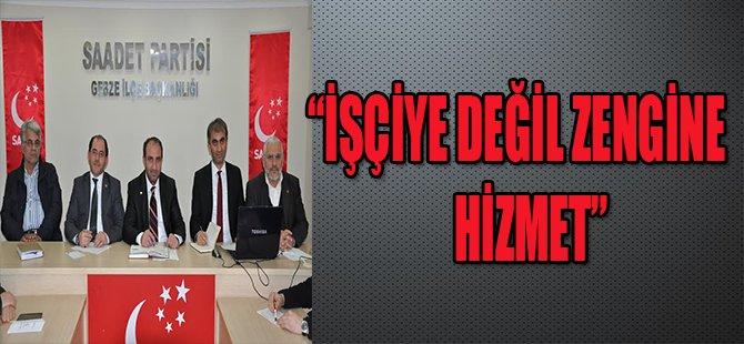 """""""İŞÇİYE DEĞİL ZENGİNE HİZMET"""""""