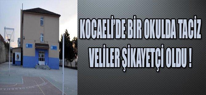 KOCAELİ'DE BİR OKULDA TACİZ VELİLER ŞİKAYETÇİ OLDU !
