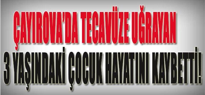 Çayırova'da Tecavüze Uğrayan 3 Yaşındaki Çocuk Hayatını Kaybetti!