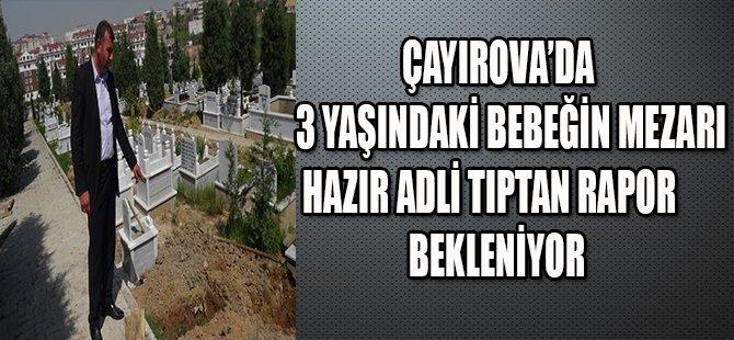ÇAYIROVA'DA 3 YAŞINDAKİ BEBEĞİN MEZARI HAZIR !
