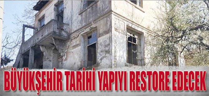 Büyükşehir Tarihi Yapıyı Restore Edecek