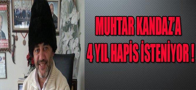 MUHTAR KANDAZ'A 4 YIL HAPİS İSTENİYOR !