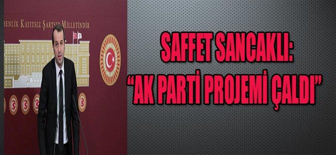 """SAFFET SANCAKLI:""""AK PARTİ PROJEMİ ÇALDI"""""""