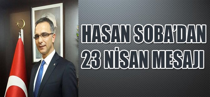 HASAN SOBA'DAN 23 NİSAN MESAJI