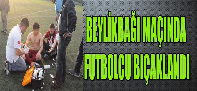 BEYLİKBAĞI MAÇINDA FUTBOLCU BIÇAKLANDI