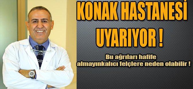 KONAK HASTANESİ UYARIYOR !