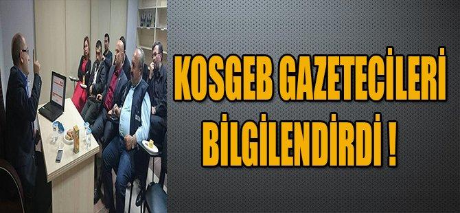 KOSGEB GAZETECİLERİ BİLGİLENDİRDİ !