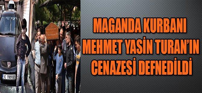 MAGANDA KURBANI MEHMET YASİN TURAN'IN CENAZESİ DEFNEDİLDİ