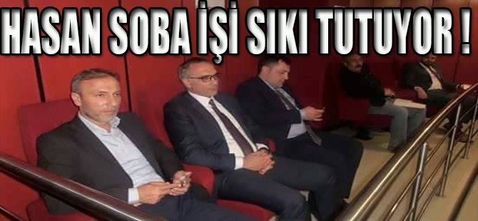 HASAN SOBA İŞİ SIKI TUTUYOR !