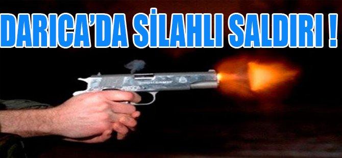DARICA'DA SİLAHLI SALDIRI !