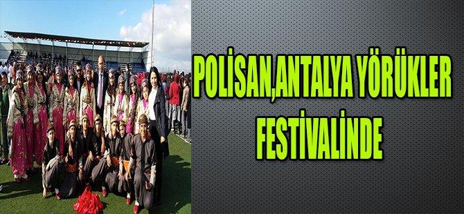POLİSAN, ANTALYA YÖRÜKLER FESTİVALİ'NDE