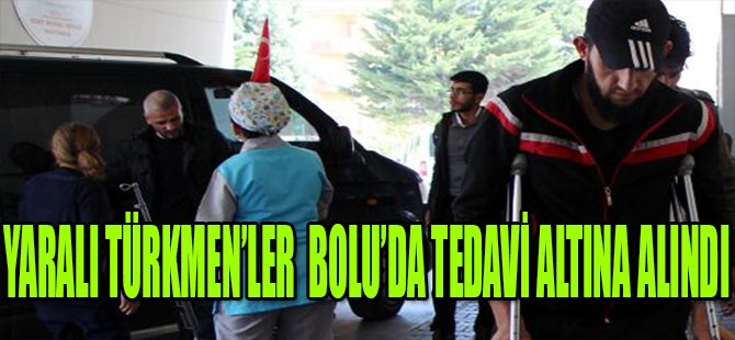 Yaralı Türkmen'ler Bolu'da Tedavi Altına Alındı
