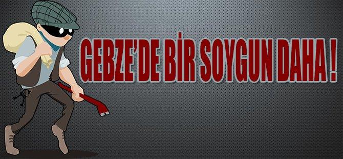 GEBZE'DE BİR SOYGUN DAHA !