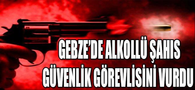 GEBZE'DE ALKOLLÜ ŞAHIS GÜVENLİK GÖREVLİSİNİ VURDU
